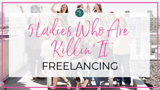 5 Ladies Who Are Killin It Freelancing - freelancing moms