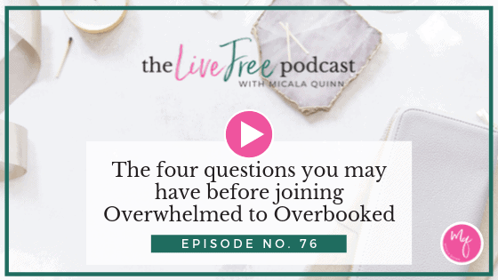 76: The four questions you may have before joining Overwhelmed to Overbooked