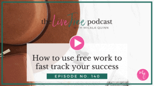 140: How to use free work to fast track your success
