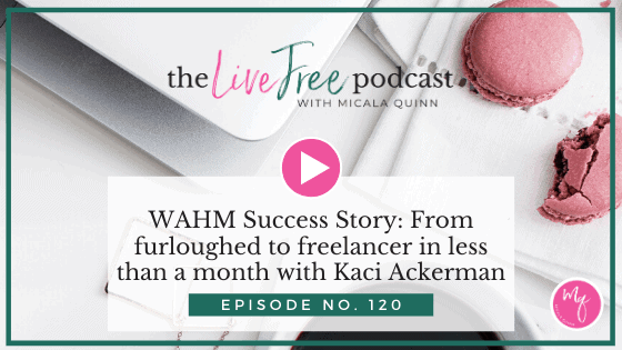 WAHM Success Story: From furloughed to freelancer in less than a month with Kaci Ackerman
