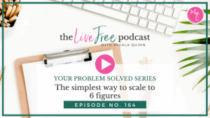 164: The simplest way to scale to 6 figures | Your Problem Solved Series