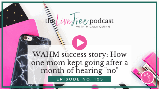 """105: WAHM success story: How one mom kept going after a month of hearing """"no"""""""