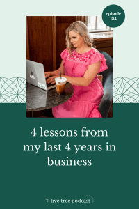 184: 4 lessons from my last 4 years in business