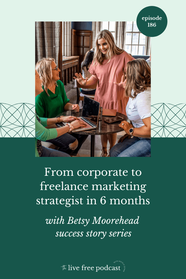 186: WAHM Success Story: From corporate to freelance marketing strategist in 6 months with Betsy Moorehead